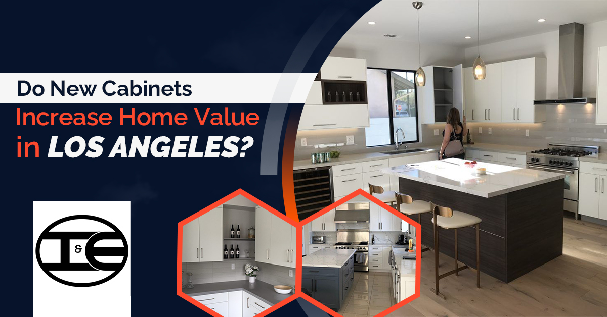 Do new cabinets increase the value of a home in Los Angeles CA